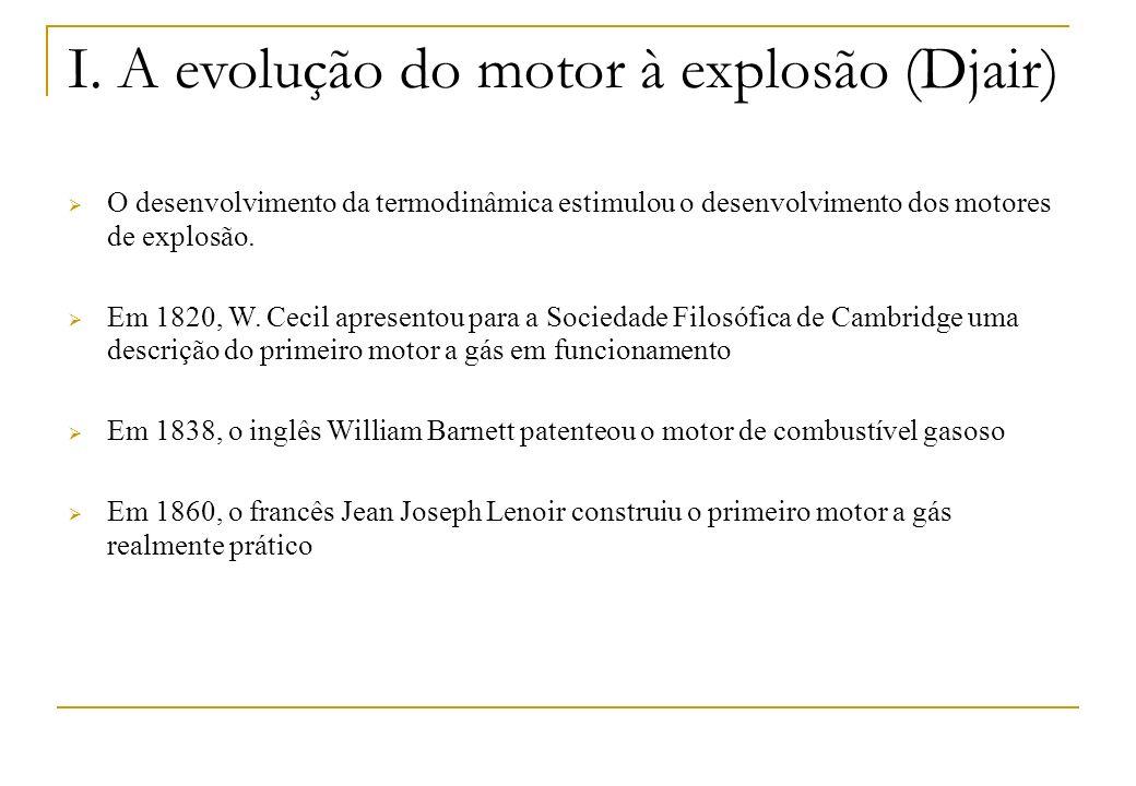 I. A evolução do motor à explosão (Djair) O desenvolvimento da termodinâmica estimulou o desenvolvimento dos motores de explosão. Em 1820, W. Cecil ap