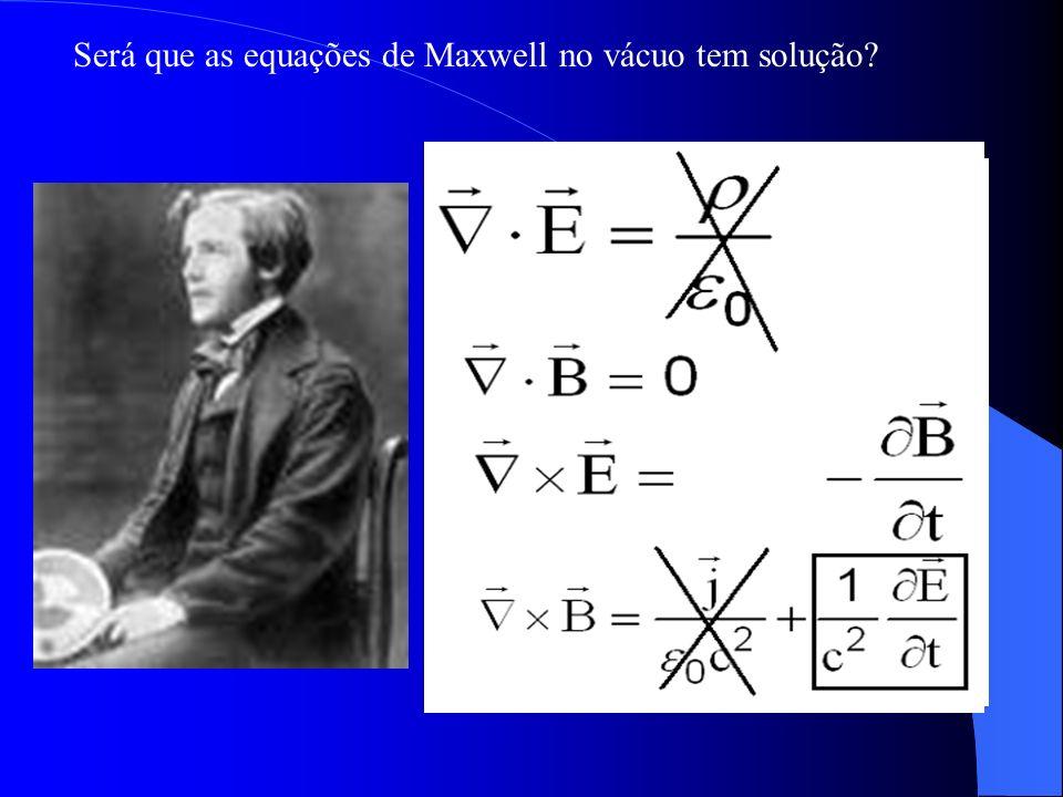 Será que as equações de Maxwell no vácuo tem solução?