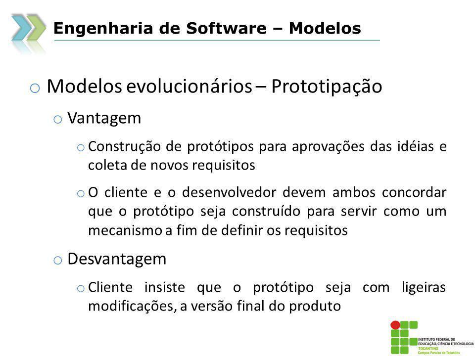 Engenharia de Software – Modelos o Modelos evolucionários – Espiral o Engloba as melhores características do ciclo de vida Clássico com o da prototipação o Segue a abordagem de passos sistemáticos do Ciclo de Vida Clássico incorporando-os numa Estrutura Iterativa que reflete mais realisticamente o mundo real o Modelo utilizado por métodos ágeis o Representado pelo desenho de um espiral o 1: Análise de requisitos e planejamento; 2: Análise de riscos (gerenciar expectativas), 3: Prototipação e avaliação do cliente; 4: Construção e testes; 5: Aprovação pelo cliente