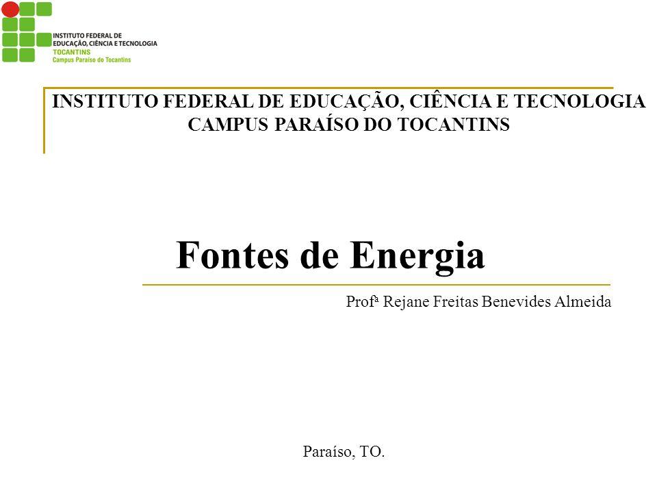 Fontes de Energia Prof a Rejane Freitas Benevides Almeida Paraíso, TO.