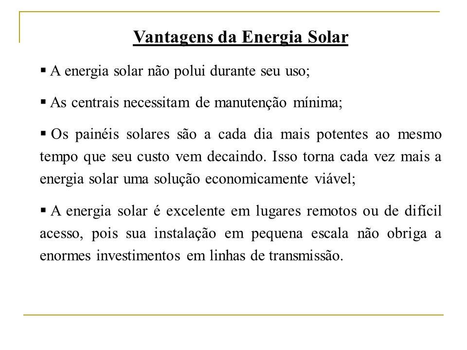 Vantagens da Energia Solar A energia solar não polui durante seu uso; As centrais necessitam de manutenção mínima; Os painéis solares são a cada dia mais potentes ao mesmo tempo que seu custo vem decaindo.