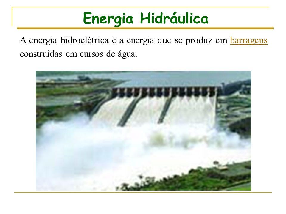Energia Hidráulica A energia hidroelétrica é a energia que se produz em barragens construídas em cursos de água.barragens