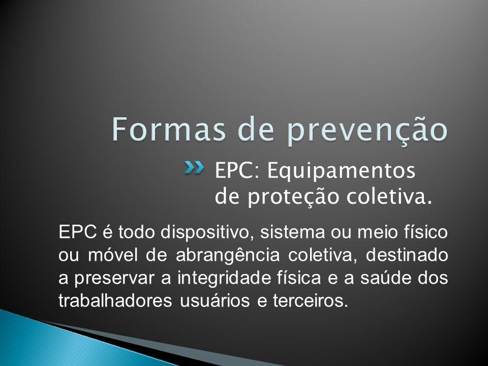 EPC: Equipamentos de proteção coletiva. EPC é todo dispositivo, sistema ou meio físico ou móvel de abrangência coletiva, destinado a preservar a integ