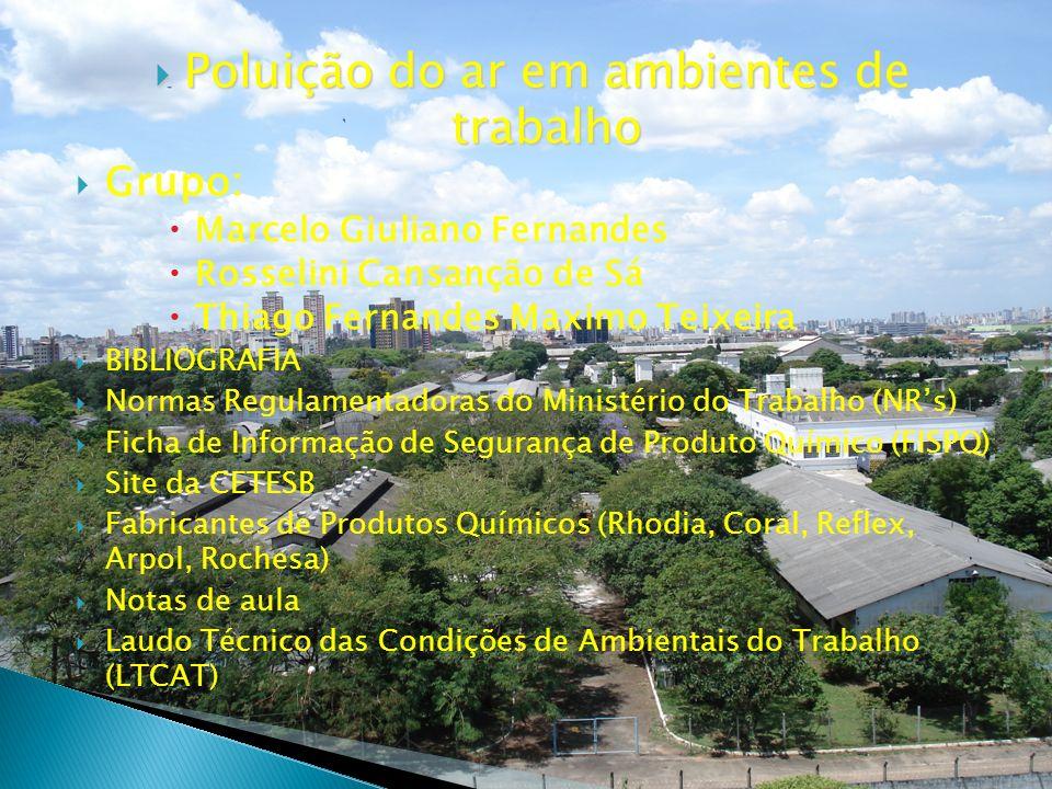 Poluição do ar em ambientes de trabalho Poluição do ar em ambientes de trabalho Grupo: Marcelo Giuliano Fernandes Rosselini Cansanção de Sá Thiago Fer