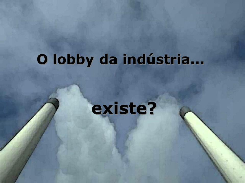existe? O lobby da indústria...