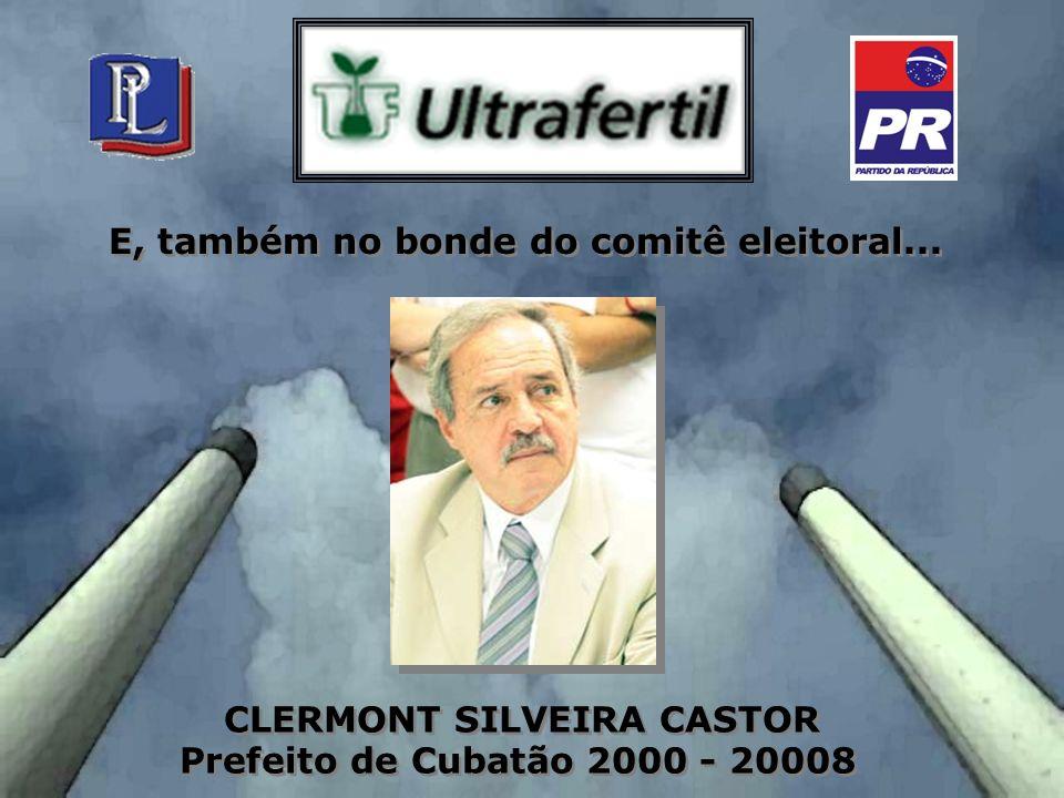 E, também no bonde do comitê eleitoral... CLERMONT SILVEIRA CASTOR Prefeito de Cubatão 2000 - 20008 CLERMONT SILVEIRA CASTOR Prefeito de Cubatão 2000