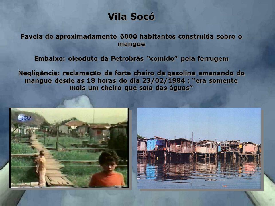 Vila Socó Favela de aproximadamente 6000 habitantes construída sobre o mangue Embaixo: oleoduto da Petrobrás comido pela ferrugem Negligência: reclama