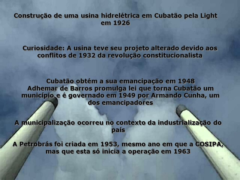 Construção de uma usina hidrelétrica em Cubatão pela Light em 1926 Curiosidade: A usina teve seu projeto alterado devido aos conflitos de 1932 da revo