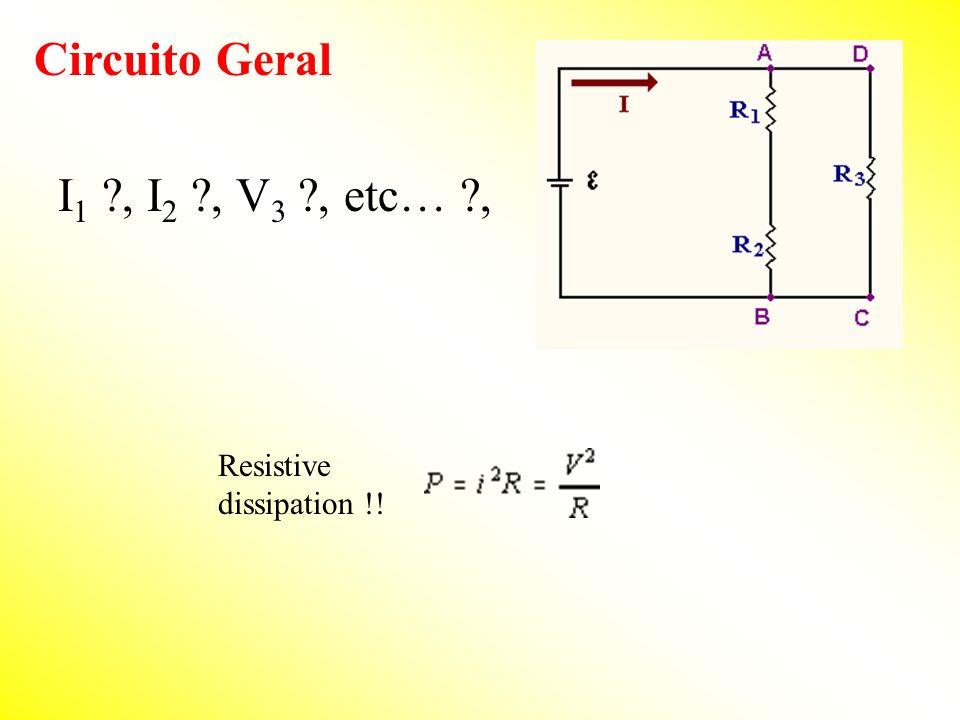 Circuito Geral I 1 ?, I 2 ?, V 3 ?, etc… ?, Resistive dissipation !!