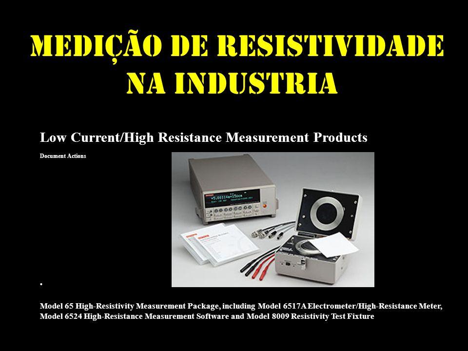 Medição de RESISTIVIdade na Industria Low Current/High Resistance Measurement Products Document Actions Model 65 High-Resistivity Measurement Package,