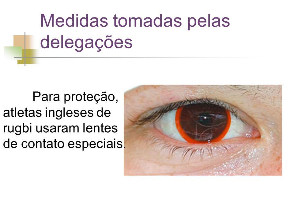 Medidas tomadas pelas delegações Para proteção, atletas ingleses de rugbi usaram lentes de contato especiais.