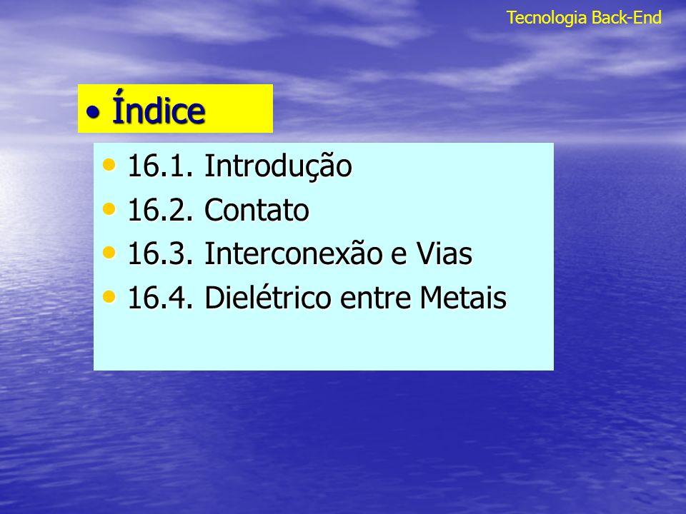 ÍndiceÍndice 16.1. Introdução 16.1. Introdução 16.2. Contato 16.2. Contato 16.3. Interconexão e Vias 16.3. Interconexão e Vias 16.4. Dielétrico entre