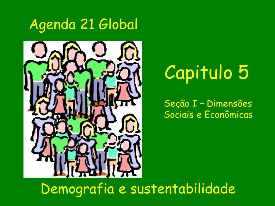 Demografia e sustentabilidade Capitulo 5 Agenda 21 Global Seção I – Dimensões Sociais e Econômicas