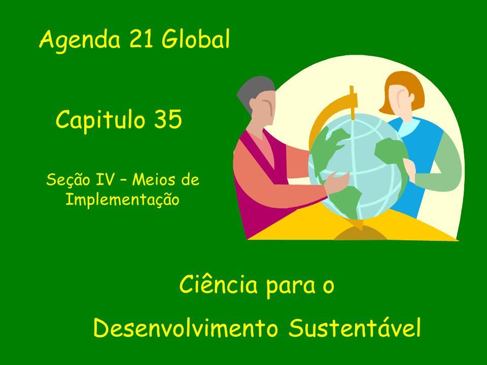 Seção IV – Meios de Implementação Ciência para o Desenvolvimento Sustentável Agenda 21 Global Capitulo 35