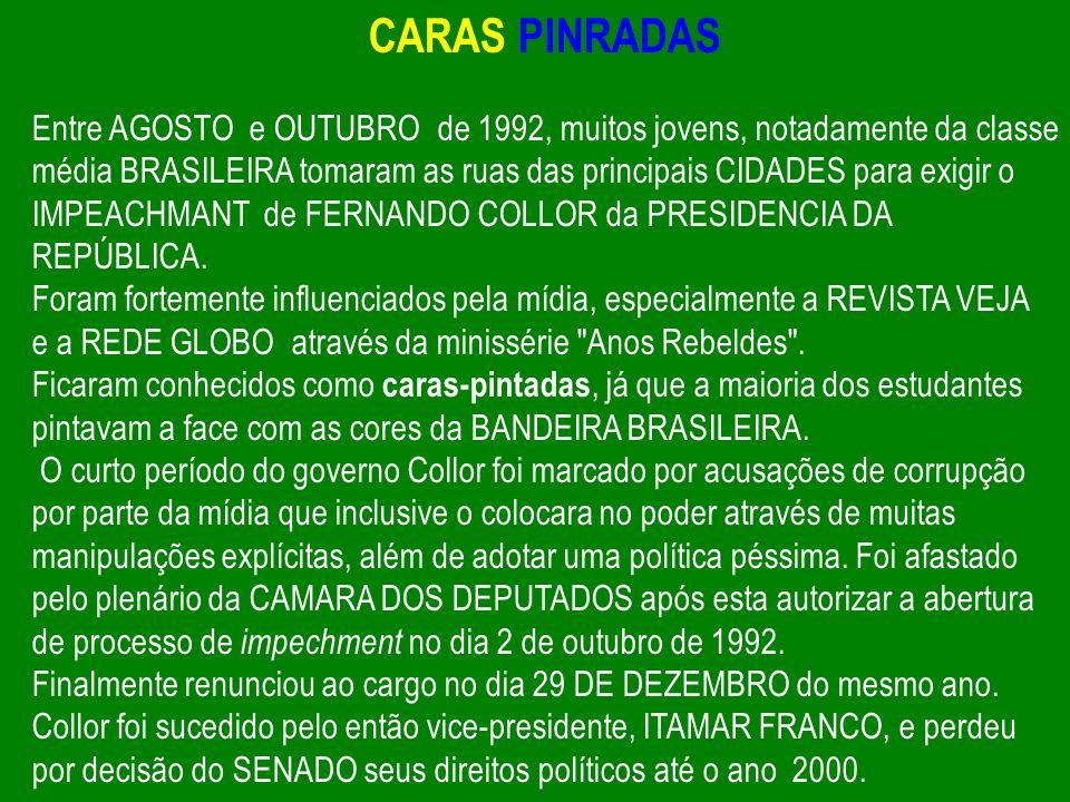 CARAS PINRADAS Entre AGOSTO e OUTUBRO de 1992, muitos jovens, notadamente da classe média BRASILEIRA tomaram as ruas das principais CIDADES para exigi