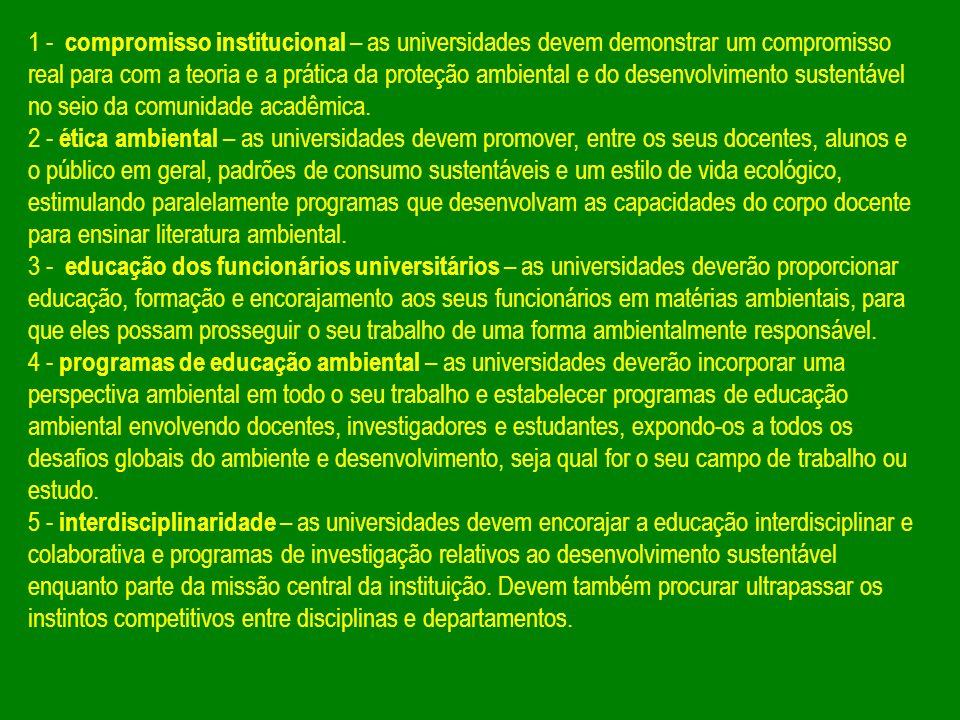 1 - compromisso institucional – as universidades devem demonstrar um compromisso real para com a teoria e a prática da proteção ambiental e do desenvo