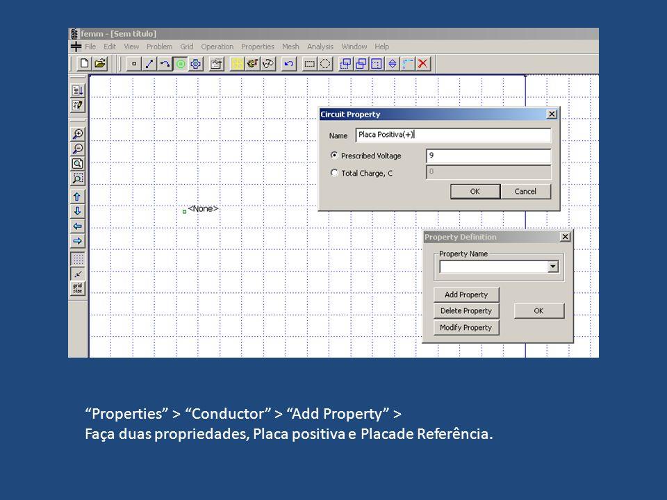 Properties > Conductor > Add Property > Faça duas propriedades, Placa positiva e Placade Referência.
