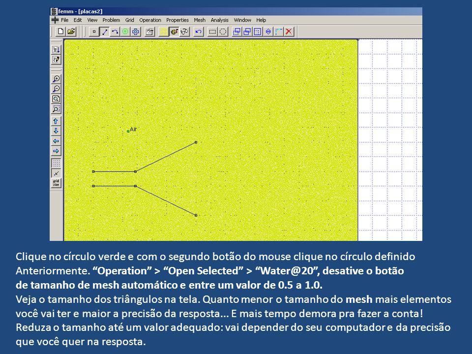 Clique no círculo verde e com o segundo botão do mouse clique no círculo definido Anteriormente. Operation > Open Selected > Water@20, desative o botã