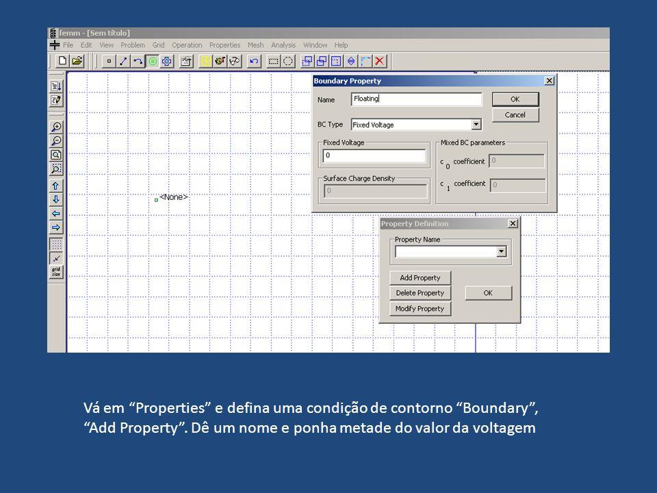 Vá em Properties e defina uma condição de contorno Boundary, Add Property. Dê um nome e ponha metade do valor da voltagem