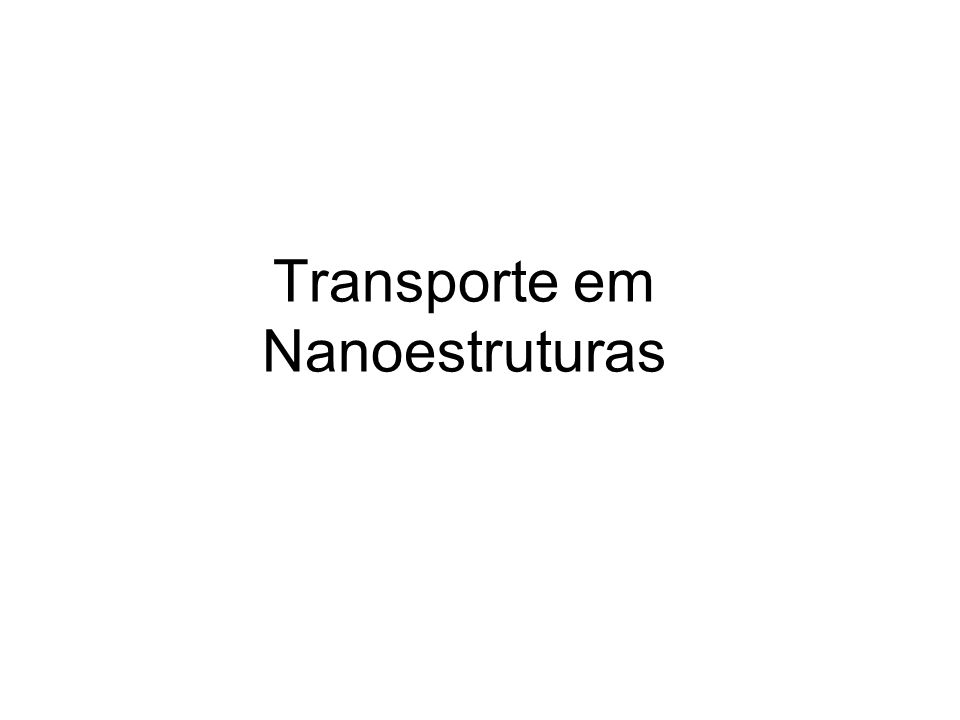 I) Transporte balístico Um material unidimensional (confinado em duas dimensões) transporta carga quando uma voltagem é aplicada.