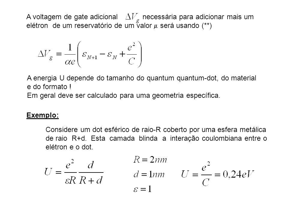 A voltagem de gate adicional necessária para adicionar mais um elétron de um reservatório de um valor será usando (**) A energia U depende do tamanho