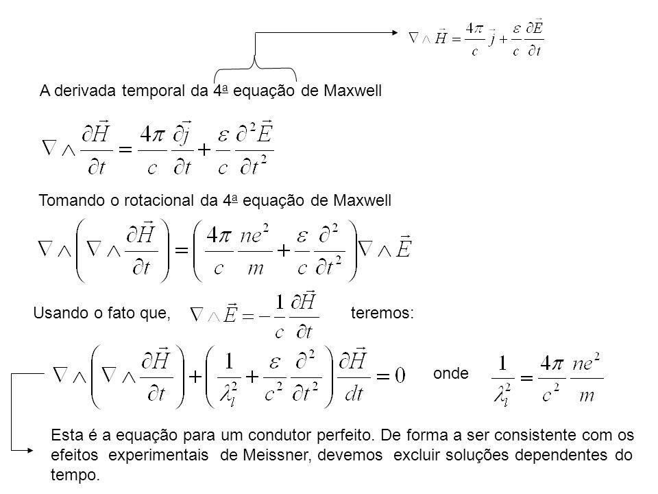 A derivada temporal da 4 a equação de Maxwell Tomando o rotacional da 4 a equação de Maxwell Usando o fato que,teremos: onde Esta é a equação para um