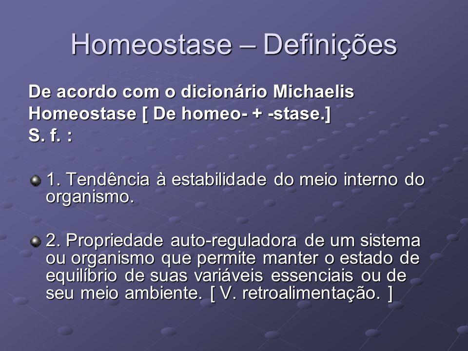 Homeostase – Definições De acordo com o dicionário Michaelis Homeostase [ De homeo- + -stase.] S. f. : 1. Tendência à estabilidade do meio interno do