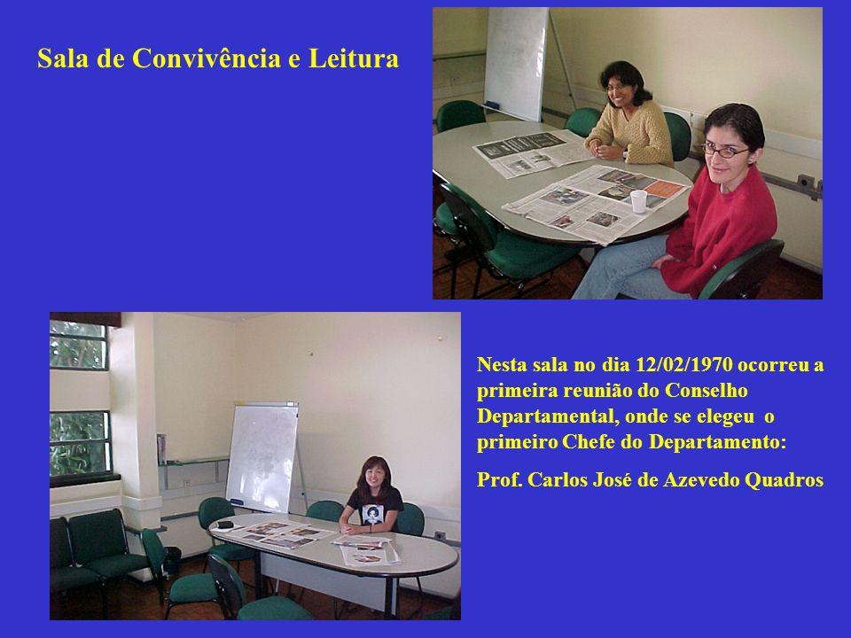 Sala de Convivência e Leitura Nesta sala no dia 12/02/1970 ocorreu a primeira reunião do Conselho Departamental, onde se elegeu o primeiro Chefe do De