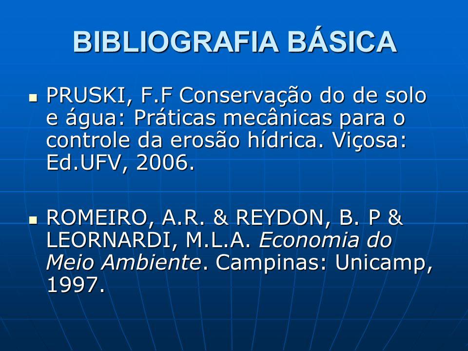BIBLIOGRAFIA BÁSICA PRUSKI, F.F Conservação do de solo e água: Práticas mecânicas para o controle da erosão hídrica.