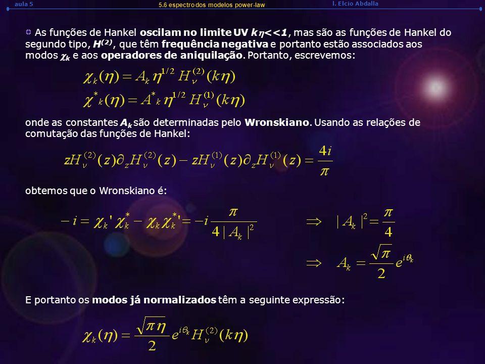 l. Elcio Abdalla aula 5 As funções de Hankel oscilam no limite UV k<<1, mas são as funções de Hankel do segundo tipo, H (2), que têm frequência negati