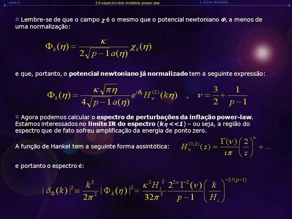 l. Elcio Abdalla aula 5 Lembre-se de que o campo é o mesmo que o potencial newtoniano, a menos de uma normalização: e que, portanto, o potencial newto
