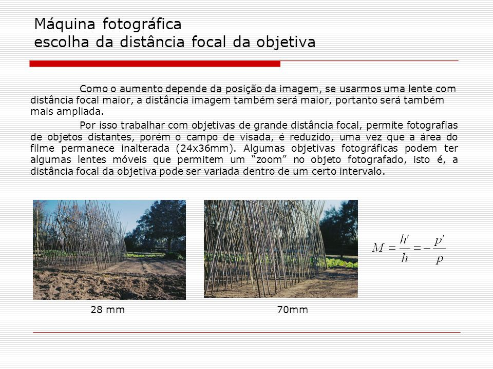 Máquina fotográfica escolha da distância focal da objetiva Como o aumento depende da posição da imagem, se usarmos uma lente com distância focal maior