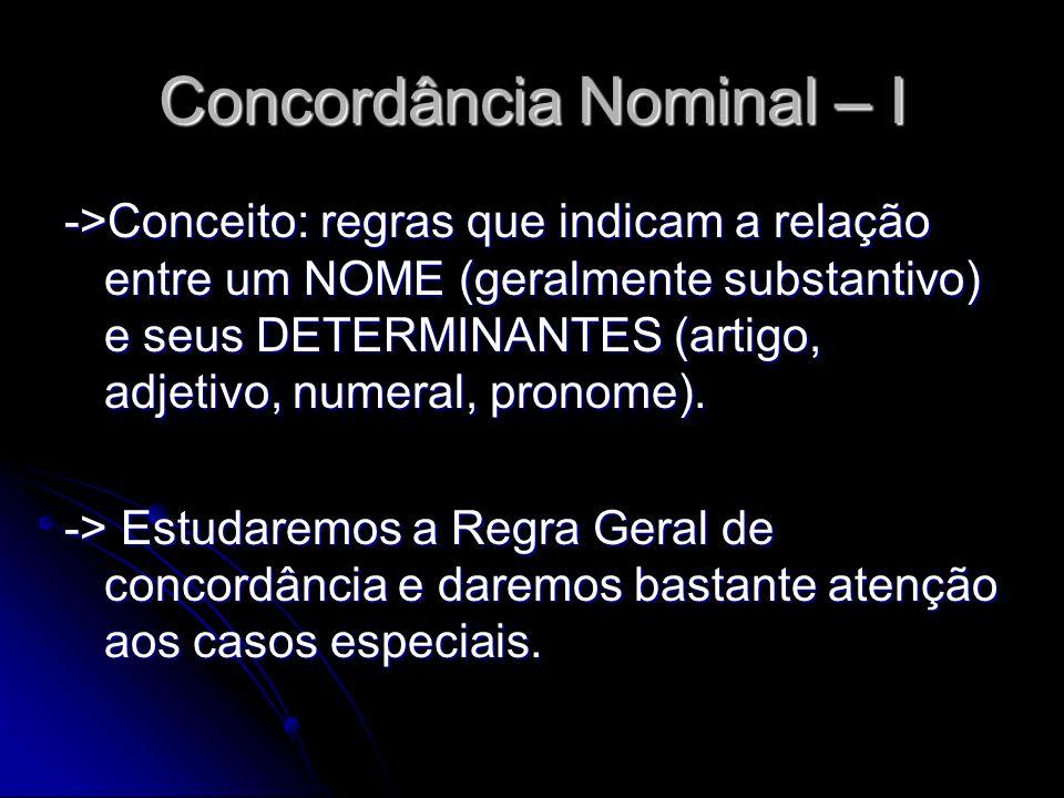 Concordância Nominal – I ->Conceito: regras que indicam a relação entre um NOME (geralmente substantivo) e seus DETERMINANTES (artigo, adjetivo, numer