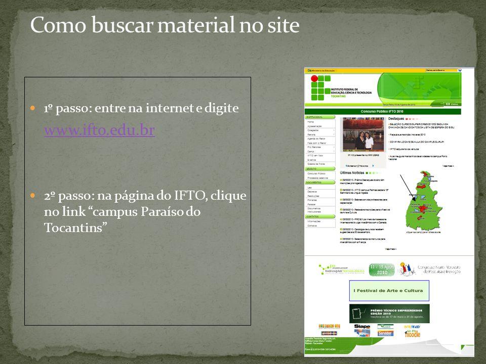 1º passo: entre na internet e digite www.ifto.edu.br 2º passo: na página do IFTO, clique no link campus Paraíso do Tocantins