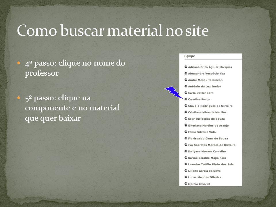 4º passo: clique no nome do professor 5º passo: clique na componente e no material que quer baixar