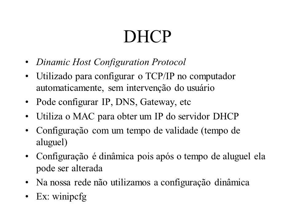 DHCP Dinamic Host Configuration Protocol Utilizado para configurar o TCP/IP no computador automaticamente, sem intervenção do usuário Pode configurar