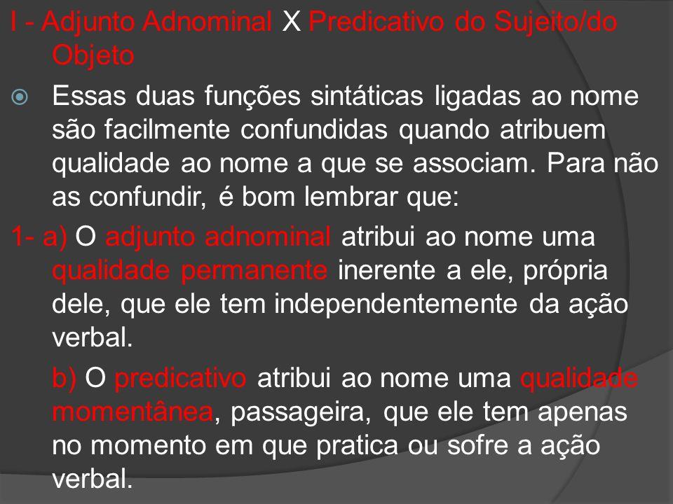 I - Adjunto Adnominal X Predicativo do Sujeito/do Objeto Essas duas funções sintáticas ligadas ao nome são facilmente confundidas quando atribuem qual