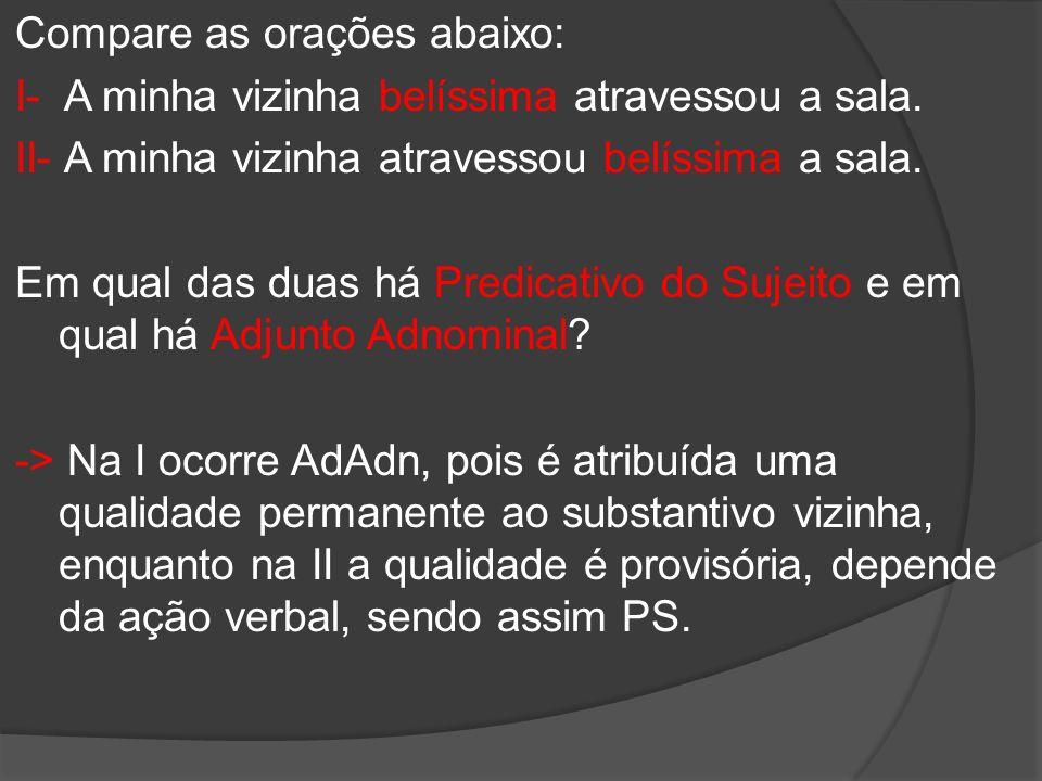2- a) o adjunto adnominal tem menor mobilidade dentro da frase; b) o predicativo tem maior mobilidade dentro da frase.