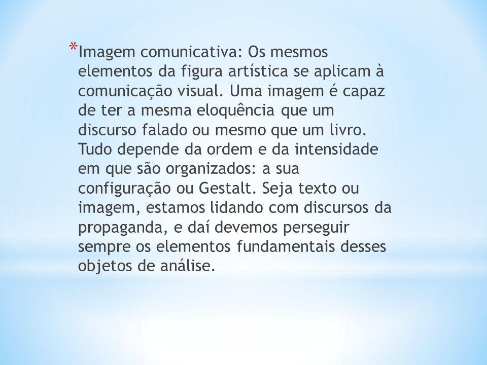 * Imagem comunicativa: Os mesmos elementos da figura artística se aplicam à comunicação visual. Uma imagem é capaz de ter a mesma eloquência que um di