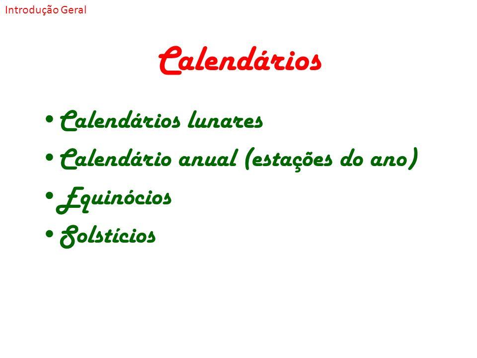 Calendários Calendários lunares Calendário anual (estações do ano) Equinócios Solstícios Introdução Geral