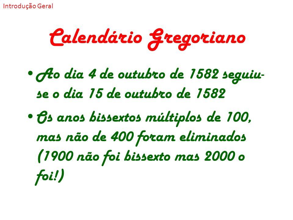 Calendário Gregoriano Ao dia 4 de outubro de 1582 seguiu- se o dia 15 de outubro de 1582 Os anos bissextos múltiplos de 100, mas não de 400 foram elim