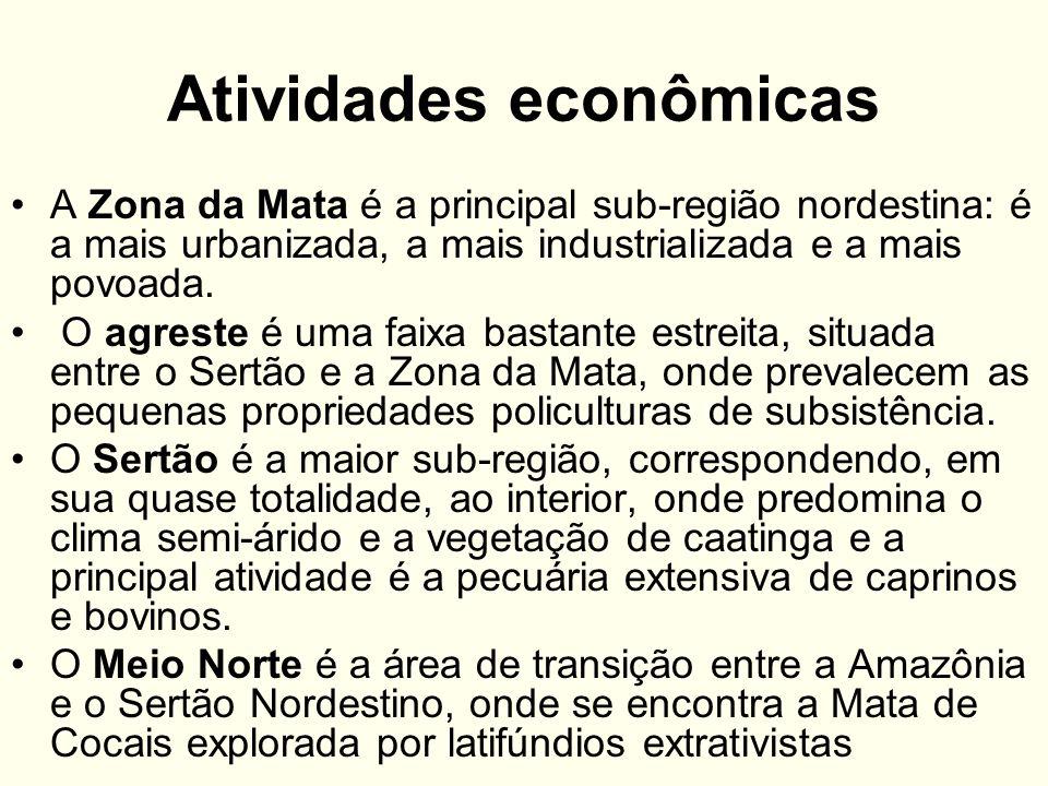Atividades econômicas A Zona da Mata é a principal sub-região nordestina: é a mais urbanizada, a mais industrializada e a mais povoada. O agreste é um