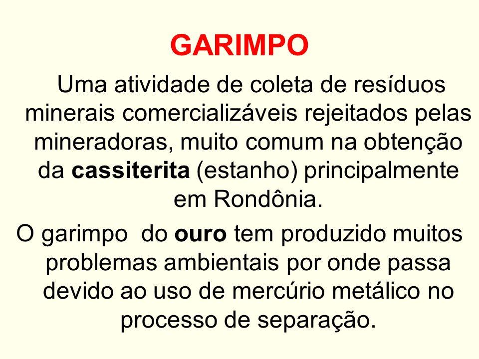 GARIMPO Uma atividade de coleta de resíduos minerais comercializáveis rejeitados pelas mineradoras, muito comum na obtenção da cassiterita (estanho) p