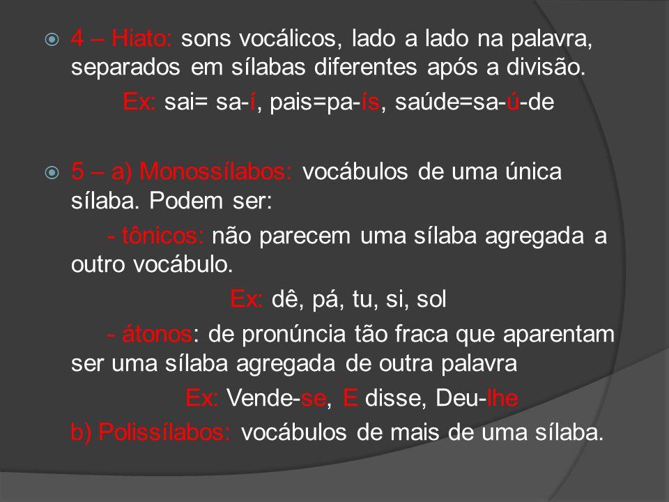 4 – Hiato: sons vocálicos, lado a lado na palavra, separados em sílabas diferentes após a divisão. Ex: sai= sa-í, pais=pa-ís, saúde=sa-ú-de 5 – a) Mon