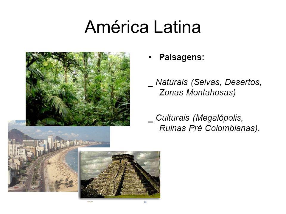 América Latina Paisagens: _ Naturais (Selvas, Desertos, Zonas Montahosas) _ Culturais (Megalópolis, Ruinas Pré Colombianas).