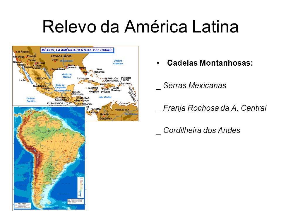 Cadeias Montanhosas: _ Serras Mexicanas _ Franja Rochosa da A. Central _ Cordilheira dos Andes