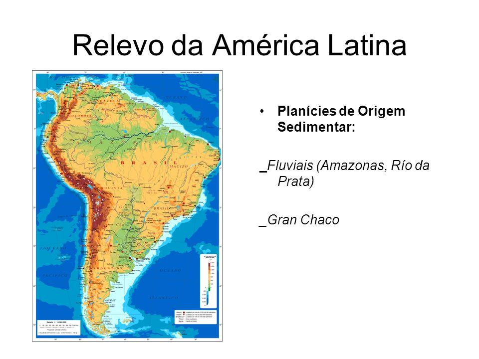 Planícies de Origem Sedimentar: _Fluviais (Amazonas, Río da Prata) _Gran Chaco