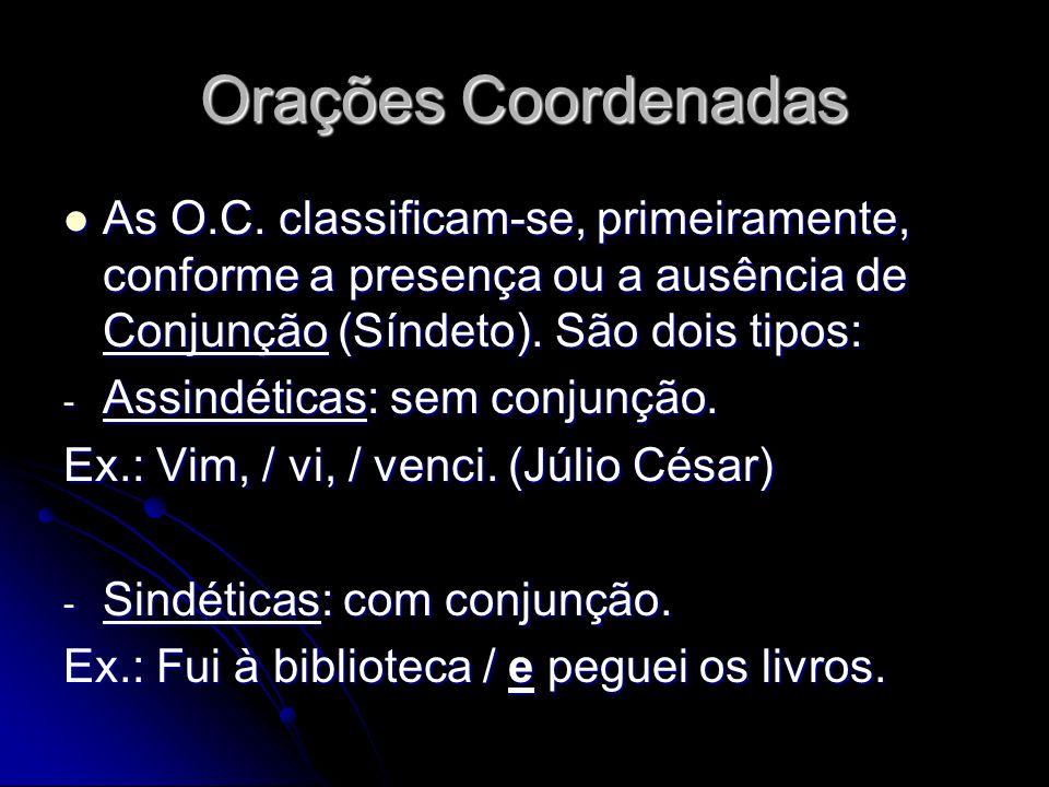 Orações Coordenadas As O.C. classificam-se, primeiramente, conforme a presença ou a ausência de Conjunção (Síndeto). São dois tipos: As O.C. classific