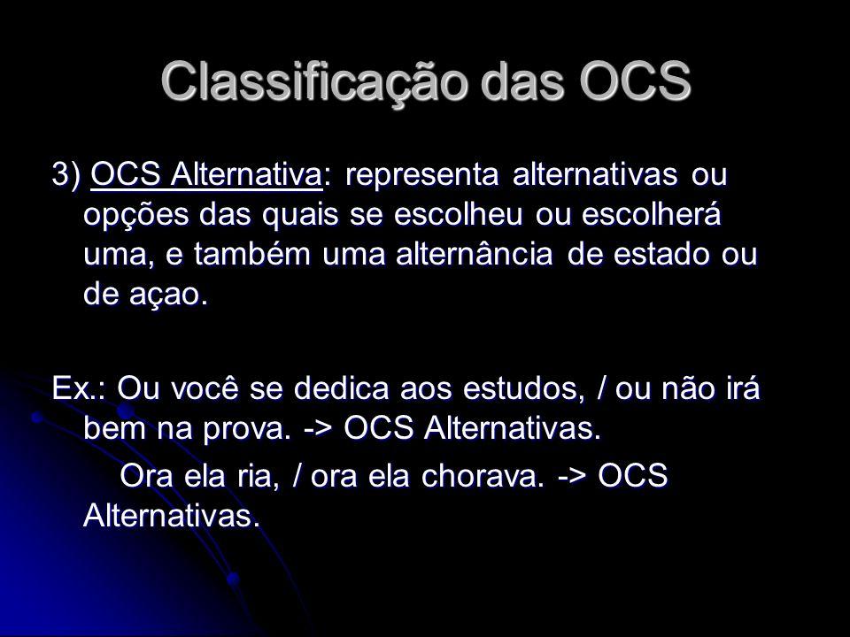 Classificação das OCS 3) OCS Alternativa: representa alternativas ou opções das quais se escolheu ou escolherá uma, e também uma alternância de estado