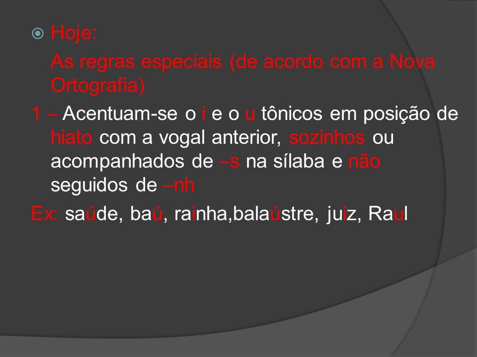 Hoje: As regras especiais (de acordo com a Nova Ortografia) 1 – Acentuam-se o i e o u tônicos em posição de hiato com a vogal anterior, sozinhos ou ac